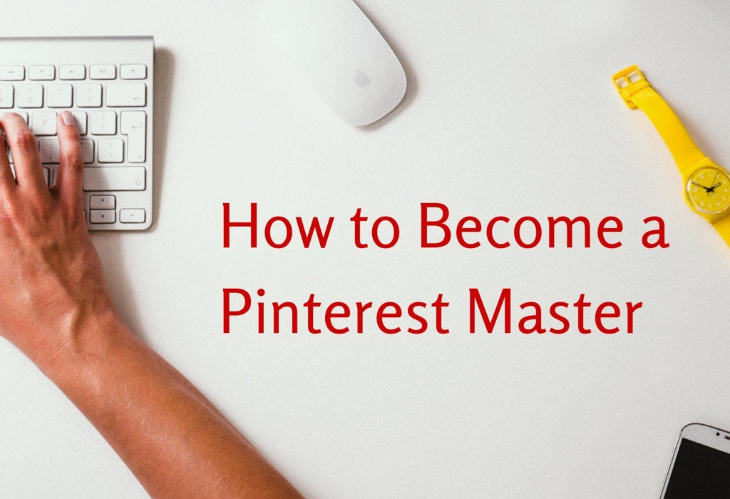 How to Become a Pinterest Master