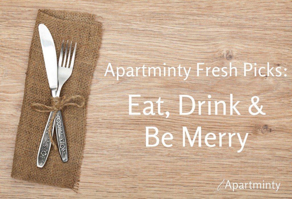 Apartminty Fresh Picks: Eat, Drink and Be Merry