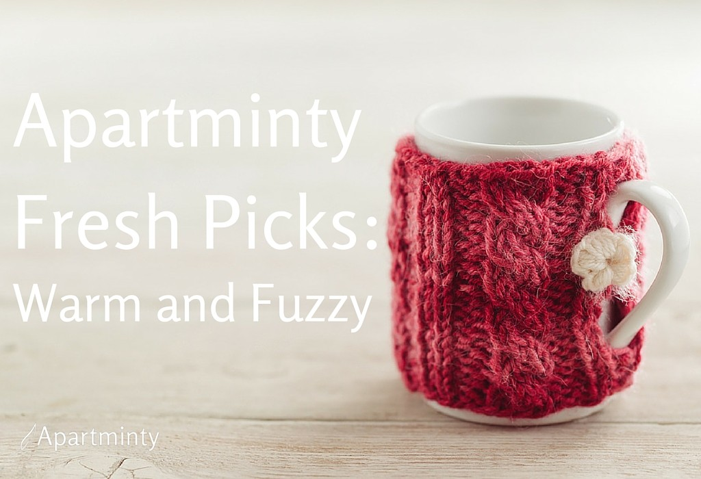 Apartminty Fresh Picks: Warm and Fuzzy