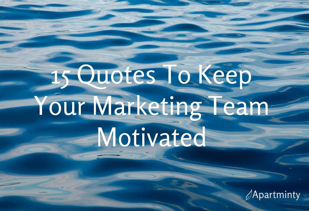 15 Quotes To Keep Your Marketing Team Motivated Apartminty