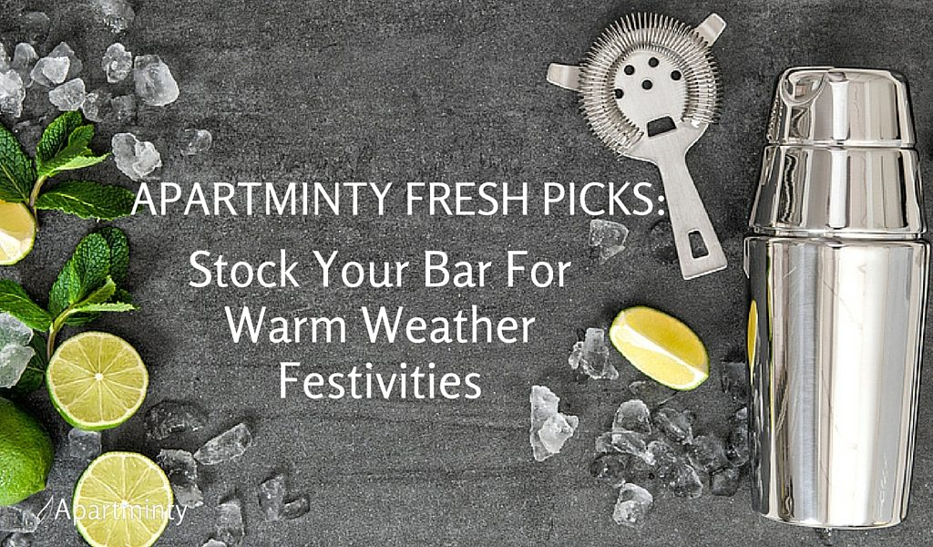Apartminty Fresh Picks: Stock Your Bar For Warm Weather Festivities