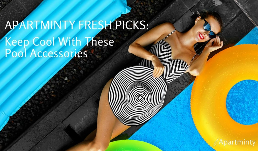 Apartminty Fresh Picks: Keep Cool With These Pool Accessories