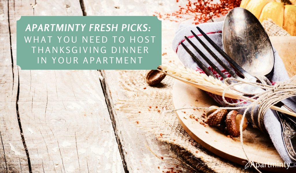 Apartminty Fresh Picks: What You Need In Order To Host Thanksgiving Dinner In Your Apartment